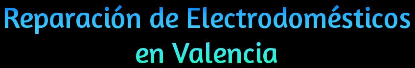 Reparación de Electrodomésticos Valencia